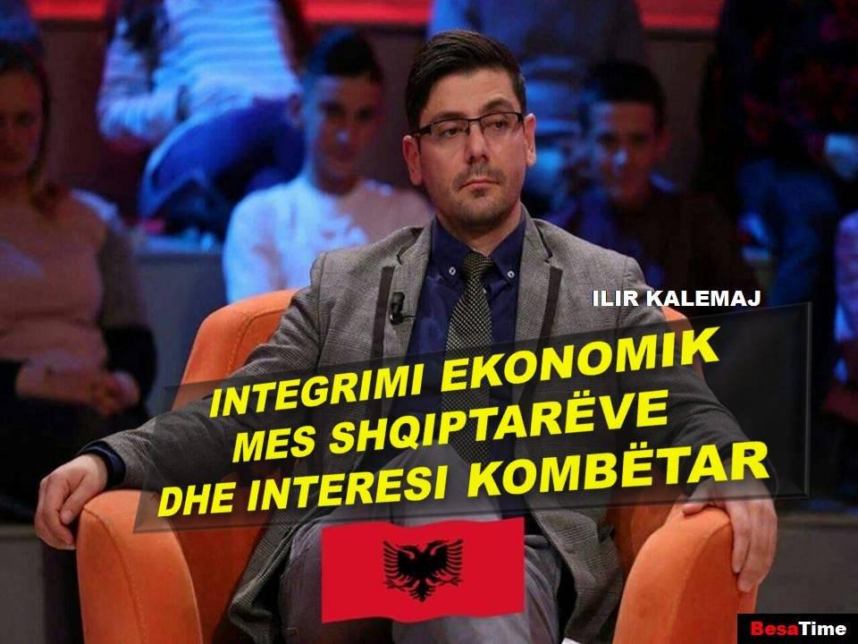 INTEGRIMI EKONOMIK MES SHQIPTARËVE DHE INTERESI KOMBËTAR Nga Profesor Ilir Kalemaj